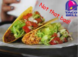 Taco Bell isnt that bad